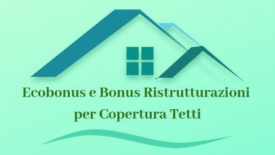 Ecobonus e Bonus Ristrutturazioni per copertura del tetto: scopri tutte le agevolazioni
