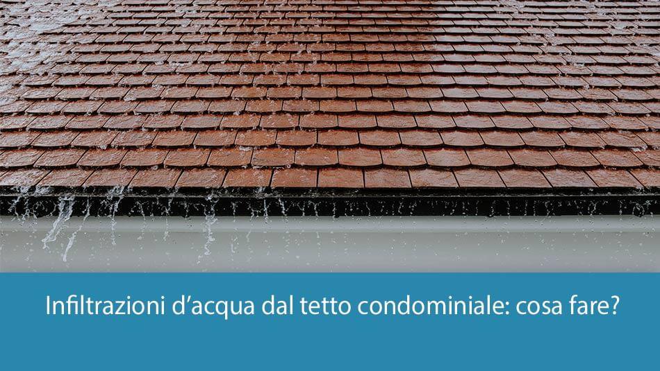 Infiltrazioni d'acqua dal tetto condominiale: cosa fare