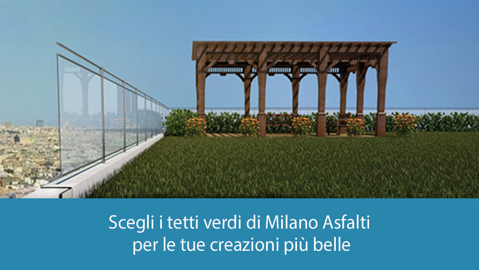 Tetti verdi: Milano Asfalti per le tue creazioni più belle